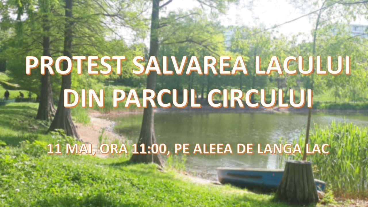 Sâmbătă are loc un protest pentru salvarea lacului din Parcul Circului