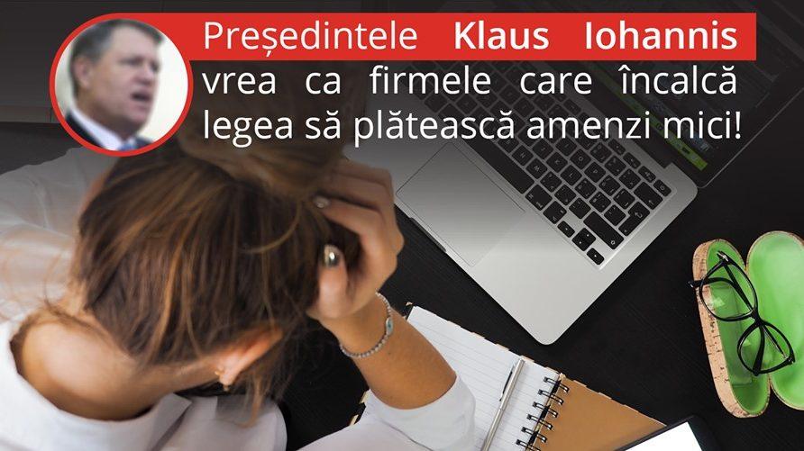 Blog de parlamentar: Președintele Klaus Iohannis vrea ca firmele care încalcă legislația muncii să plătească amenzi mici